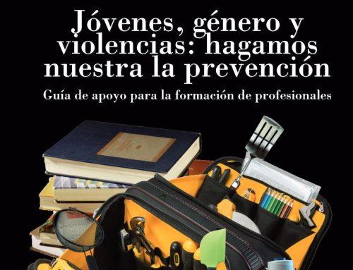 Jóvenes, género y violencias: hagamos nuestra la prevención. Guía de apoyo para la formación de profesionales